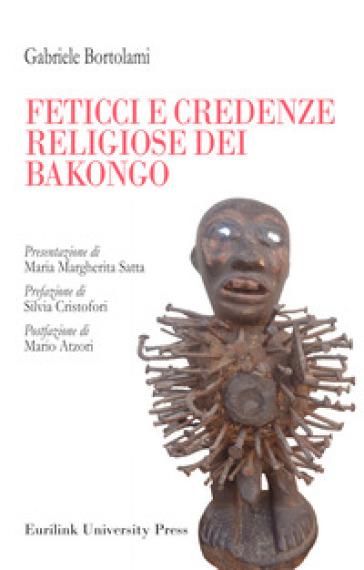 Feticci e credenze religiose dei Bakongo - Gabriele Bortolami |