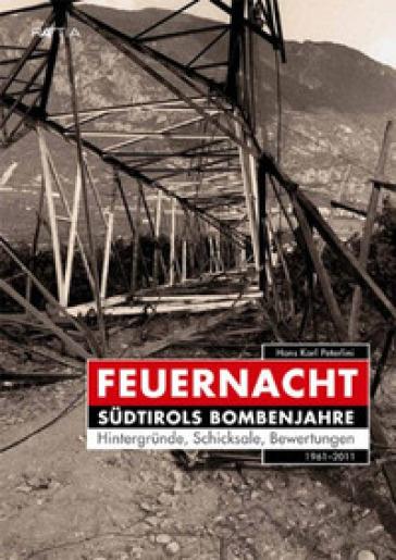 Feuernacht. Sudtirols Bombenjahre - Hans Karl Peterlini  