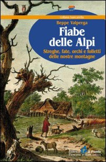 Fiabe delle Alpi. Streghe, fate, orchi e folletti delle nostre montagne - Beppe Valperga | Kritjur.org