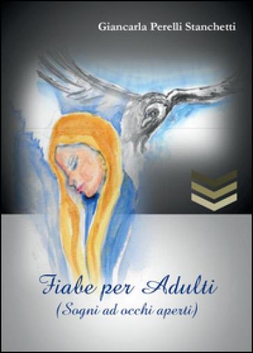 Fiabe per adulti (Sogni ad occhi aperti) - Giancarla Perelli Stanchetti |