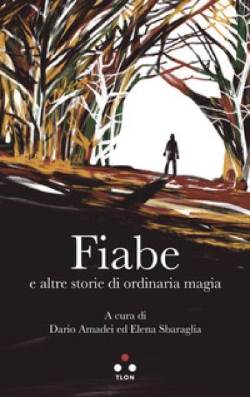 Fiabe e altre storie di ordinaria magia - D. Amadei  