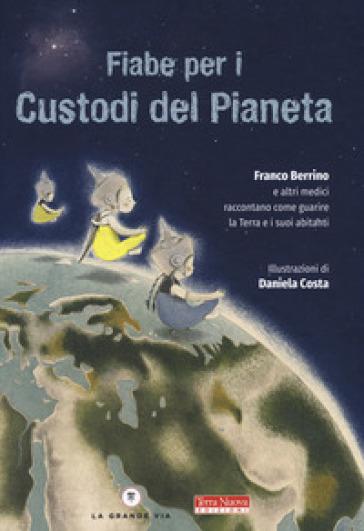 Fiabe per i custodi del pianeta. Ediz. a colori - Franco Berrino   Jonathanterrington.com