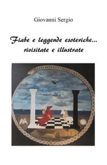 Fiabe e leggende esoteriche... rivisitate e illustrate - Giovanni Sergio  