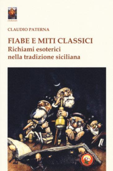 Fiabe e miti classici. Richiami esoterici nella tradizione siciliana - Claudio Paterna   Rochesterscifianimecon.com