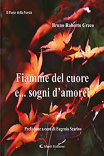 Fiamme del cuore e... sogni d'amore! - Bruno Roberto Greco | Kritjur.org