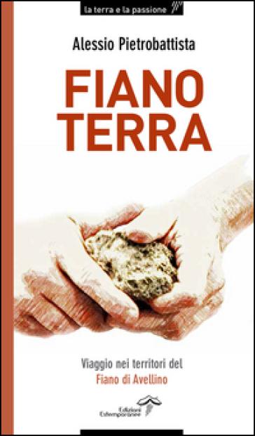 Fiano terra. Viaggio nei territorio del Fiano di Avellino - Alessio Pietrobattista | Rochesterscifianimecon.com