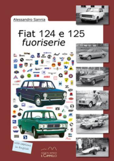 Fiat 124 e 125 fuoriserie - Alessandro Sannia |