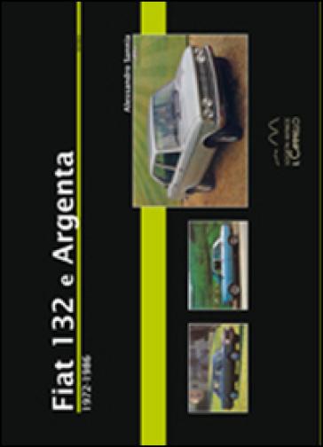 Fiat 132 e Argenta. 1972-1986 - Alessandro Sannia |
