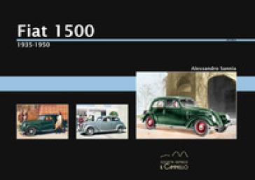 Fiat 1500. 1935-1950. Ediz. illustrata - Alessandro Sannia |