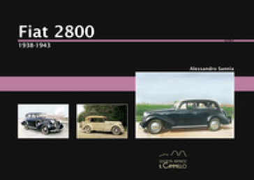 Fiat 2800. 1938-1943. Ediz. illustrata - Alessandro Sannia | Ericsfund.org