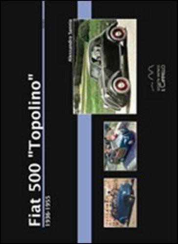 Fiat 500 «Topolino». 1936-1955 - Alessandro Sannia |
