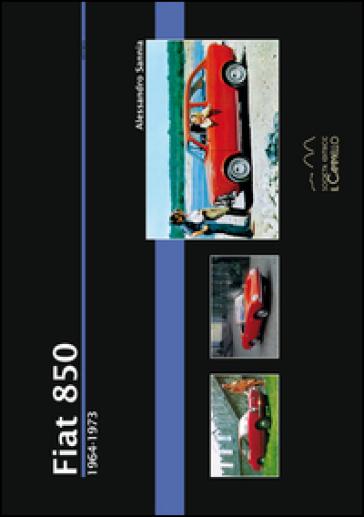 Fiat 850. 1964-1973 - Alessandro Sannia |