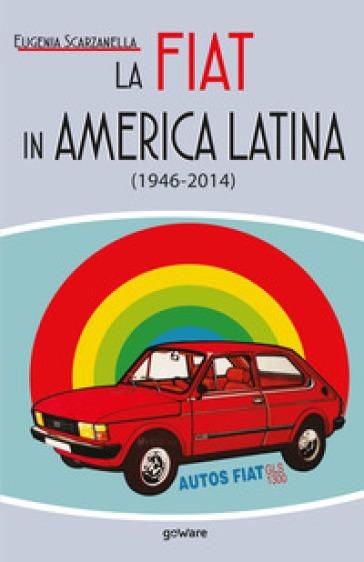 La Fiat in America Latina (1946-2014) - Eugenia Scarzanella   Thecosgala.com
