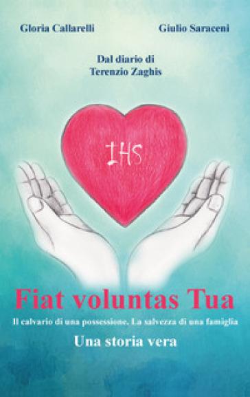 Fiat Voluntas Tua. Il calvario di una possessione. La salvezza di una famiglia - Gloria Callarelli | Thecosgala.com