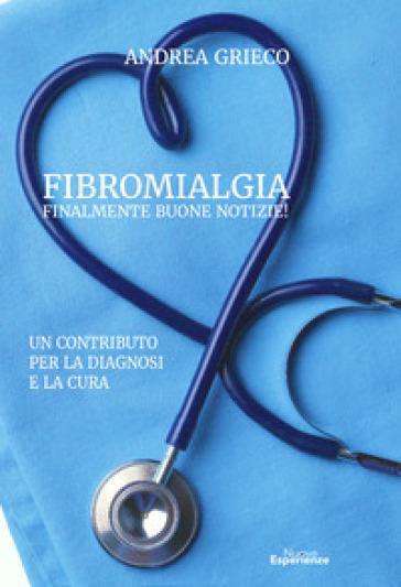 Fibromialgia finalmente buone notizie! Un contributo per la diagnosi e la cura - Andrea Grieco |