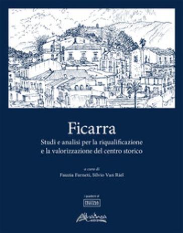 Ficarra. Studi e analisi per la riqualificazione e la valorizzazione del centro storico - F. Farneti |