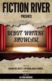 Fiction River Presents: Debut Writers  Showcase