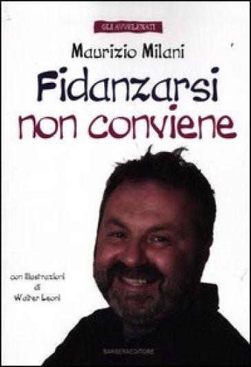Fidanzarsi non conviene - Maurizio Milani |