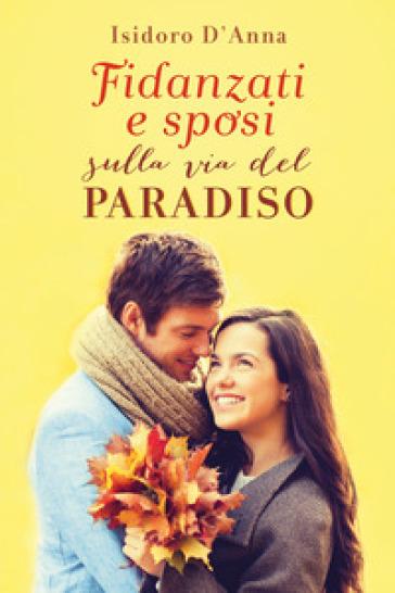 Fidanzati e sposi sulla via del paradiso - Isidoro D'Anna |