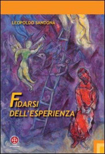 Fidarsi dell'esperienza. L'opera di Franz Rosenzweig come evento della rivelazione - Leopoldo Sandonà  