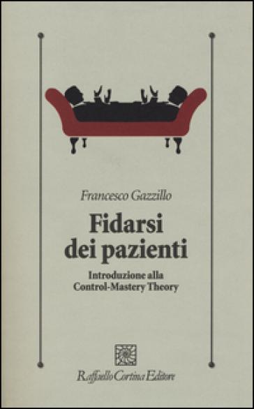 Fidarsi dei pazienti. Introduzione alla Control-Mastery Theory - Francesco Gazzillo | Thecosgala.com