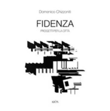 Fidenza. Progetti per la città - Domenico Chizzoniti |