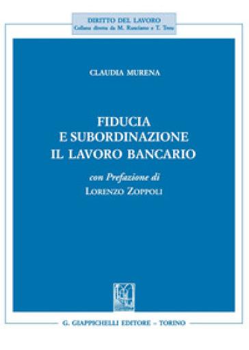 Fiducia e subordinazione. Il lavoro bancario - Claudia Murena | Rochesterscifianimecon.com