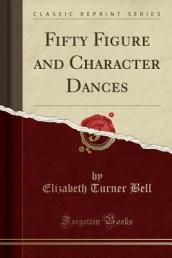 Fifty Figure and Character Dances (Classic Reprint)
