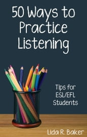 Fifty Ways to Practice Listening: Tips for ESL/EFL Students