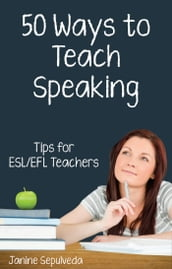 Fifty Ways to Teach Speaking: Tips for ESL/EFL Teachers