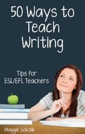 Fifty Ways to Teach Writing: Tips for ESL/EFL Teachers