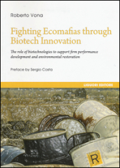 Fighting ecomafias through biotech innovation. The role of biotechnologies to support firm performance development and environmental restoration
