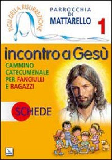 Figli della Risurrezione. 1.Incontro a Gesù. Schede. Cammino catecumenale per fanciulli e ragazzi - Parrocchia Mattarello |