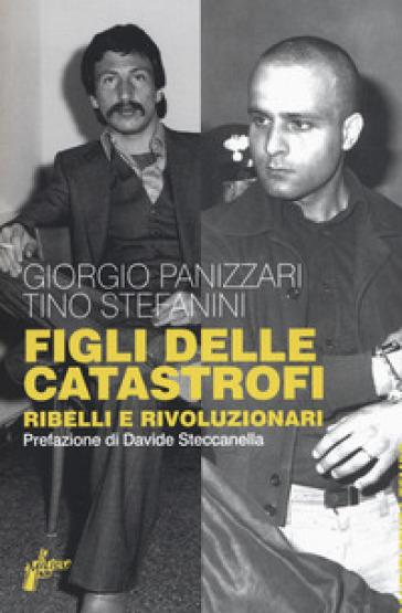 Figli delle catastrofi. Ribelli e rivoluzionari - Giorgio Panizzari   Kritjur.org