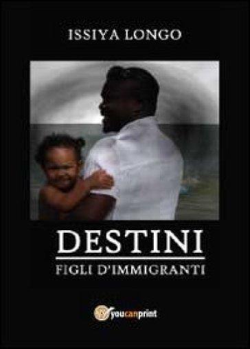 Figli d'immigrati. Destini - Issiya Longo   Jonathanterrington.com