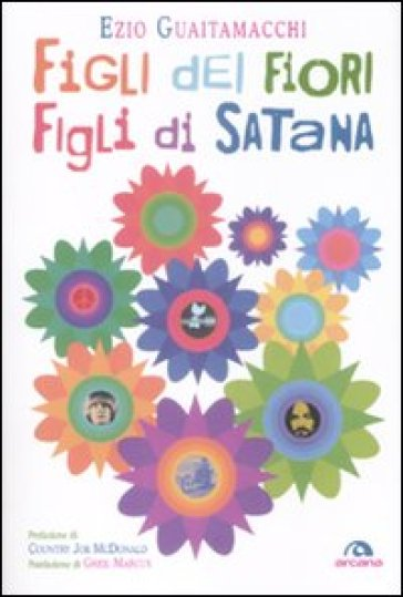 Figli dei fiori, figli di Satana. Racconti e visioni dell'estate del 1969 - Ezio Guaitamacchi |