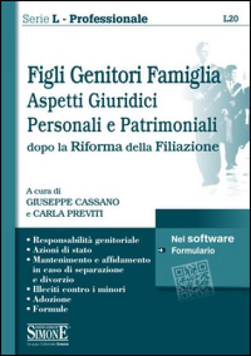 Figli genitori famiglia. Aspetti giuridici, personali e patrimoniali dopo la Riforma della filiazione - G. Cassano |