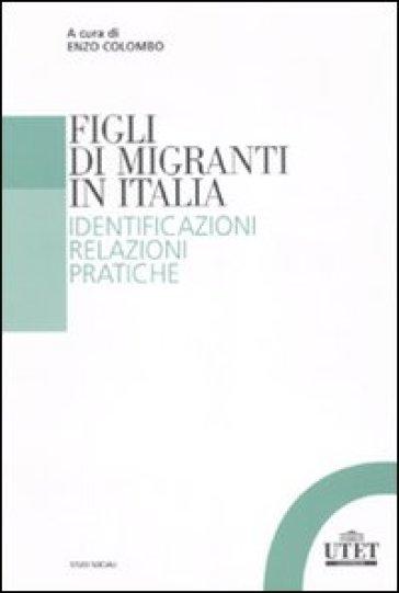 Figli di migranti in Italia. Identificazioni, relazioni, pratiche - E. Colombo | Rochesterscifianimecon.com