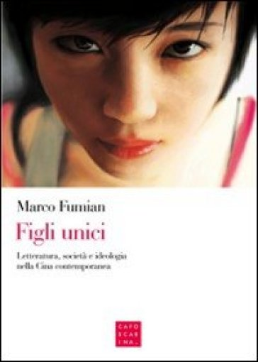 Figli unici. Letteratura, società e ideologia nella Cina contemporanea - Marco Fumian pdf epub