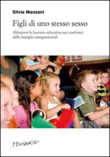 Figli di uno stesso sesso. Abbattere le barriere educative nei confronti delle famiglie omogenitoriali - Silvia Manzani | Thecosgala.com