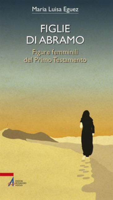 Figlie di Abramo. Figure femminili del Primo Testamento - Eguez Maria Luisa | Kritjur.org