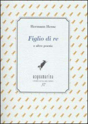 Figlio di re e altre poesie - Hermann Hesse  