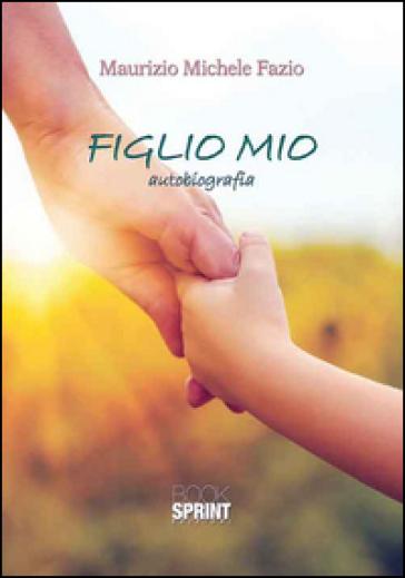 Figlio mio - Maurizio Michele Fazio |