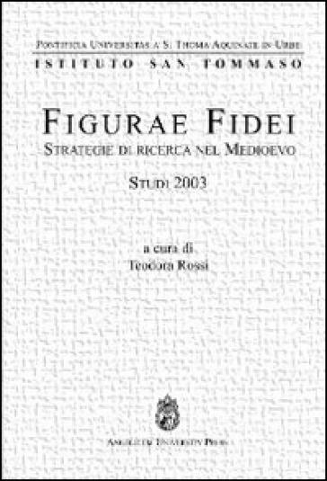 Figurae fidei. Strategie di ricerca nel Medioevo. Studi 2003 - T. Rossi |