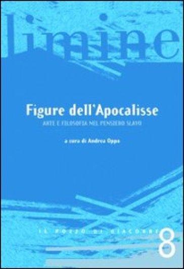Figure dell'Apocalisse. Arte e filosofia Nel pensiero slavo - A. Oppo pdf epub