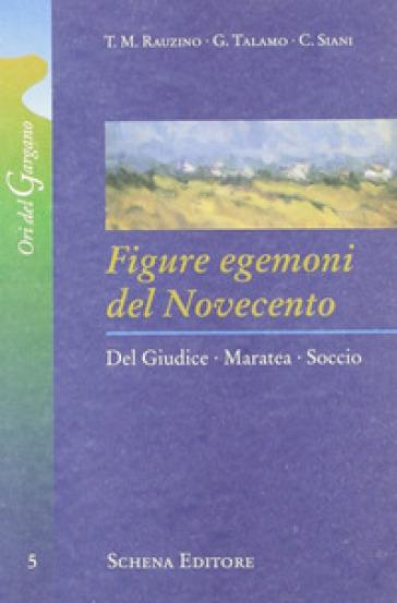 Figure egemoni del Novecento. Del Giudice, Maratea, Soccio - Teresa M. Rauzino |