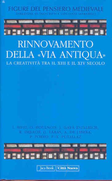Figure del pensiero medievale. 5.Rinnovamento della «Via Antiqua». La creatività tra il XIII e il XIV secolo