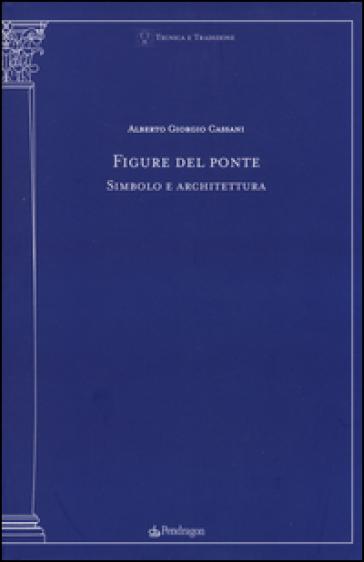 Figure del ponte. Simbolo e architettura - Alberto Giorgio Cassani pdf epub