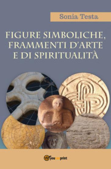Figure simboliche, frammenti d'arte e di spiritualità - Sonia Testa   Ericsfund.org