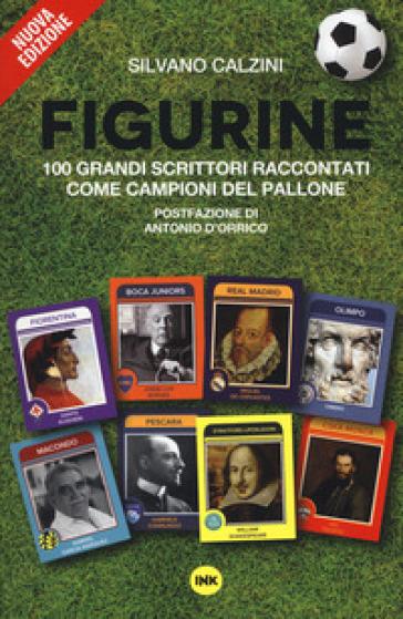 Figurine. I grandi scrittori raccontati come campioni del pallone - Silvano Calzini | Kritjur.org
